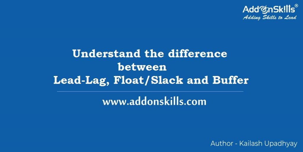 Difference between Lead-Lag, Float/Slack and Buffer Management